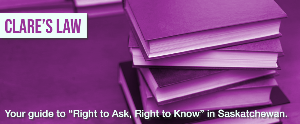 A stack of books sits on a table. Clare's Law: your guide to right to ask right to know in Saskatchewan is captioned underneath.